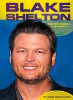 Blake Shelton: Country Singer & Tv Personality By Marcia Amidon Lusted
