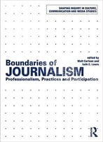 Boundaries Of Journalism: Professionalism, Practices And Participation