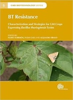Bt Resistance: Characterization And Strategies For Gm Crops Expressing Bacillus Thuringienisis Toxins
