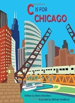 C Is For Chicago (Alphabet Cities) By Michael Schafbuch