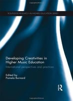 Developing Creativities In Higher Music Education: International Perspectives And Practices