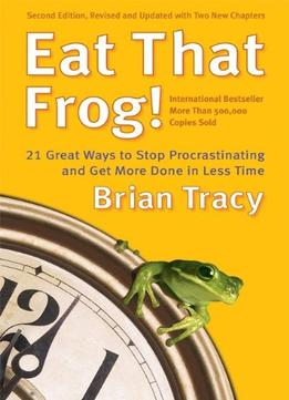 Eat That Frog!: Get More Of The Important Things Done – Today!