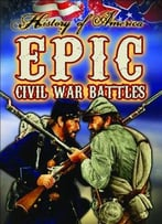 Epic Civil War Battles (History Of America) By Nadia Higgin
