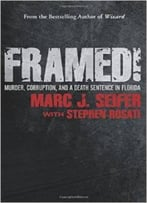 Framed!: Murder, Corruption, And A Death Sentence In Florida