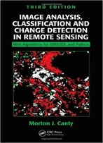 Image Analysis, Classification And Change Detection In Remote Sensing: With Algorithms For Envi/Idl And Python, Third Edition