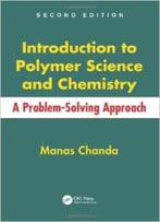 Introduction To Polymer Science And Chemistry: A Problem-Solving Approach, Second Edition