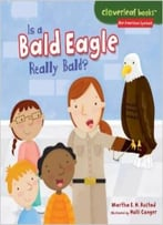 Is A Bald Eagle Really Bald? (Cloverleaf Books: Our American Symbols) By Martha E. H. Rustad