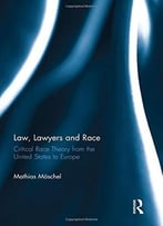 Law, Lawyers And Race: Critical Race Theory From The Us To Europe