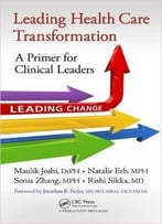 Leading Health Care Transformation: A Primer For Clinical Leaders