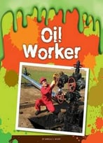 Oil Worker (Gross Jobs) By Mirella S. Miller