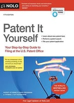 Patent It Yourself: Your Step-By-Step Guide To Filing At The U.S. Patent Office, Seventeenth Edition