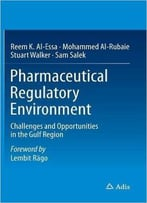 Pharmaceutical Regulatory Environment – Challenges And Opportunities In The Gulf Region