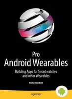Pro Android Wearables: Building Apps For Smartwatches