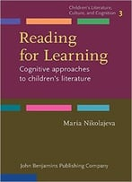 Reading For Learning: Cognitive Approaches To Children'S Literature
