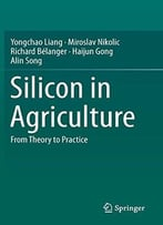 Silicon In Agriculture: From Theory To Practice