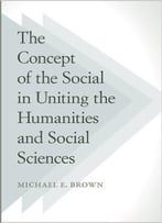 The Concept Of The Social In Uniting The Humanities And Social Sciences