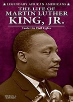 The Life Of Martin Luther King, Jr.: Leader For Civil Rights (Legendary African Americans) By Michael A. Schuman