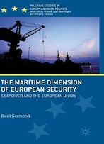 The Maritime Dimension Of European Security: Seapower And The European Union