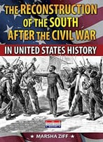 The Reconstruction Of The South In United States History By Marsha Ziff