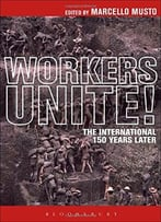 The Workers Unite!: The International 150 Years Later