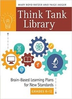 Think Tank Library: Brain-Based Learning Plans For New Standards, Grades 6-12