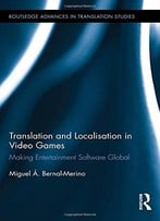 Translation And Localisation In Video Games: Making Entertainment Software Global