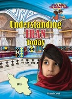 Understanding Iran Today (Kid'S Guide To The Middle East) By Michael Cape