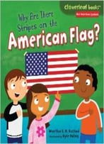 Why Are There Stripes On The American Flag? (Cloverleaf Books: Our American Symbols) By Martha E. H. Rustad