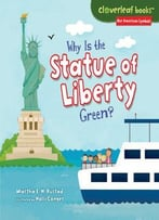 Why Is The Statue Of Liberty Green? (Cloverleaf Books: Our American Symbols) By Martha E. H. Rustad