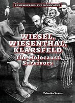 Wiesel, Wiesenthal, Klarsfeld: The Holocaust Survivors (Remembering The Holocaust) By Tabatha Yeatts