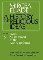 A History Of Religious Ideas, Volume 3: From Muhammad To The Age Of Reforms