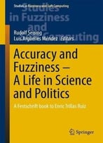 Accuracy And Fuzziness – A Life In Science And Politics: A Festschrift Book To Enric Trillas Ruiz