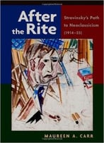 After The Rite: Stravinsky'S Path To Neoclassicism (1914-1925)