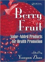 Berry Fruit: Value-Added Products For Health Promotion By Yanyun Zhao