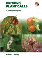 Britain'S Plant Galls: A Photographic Guide: A Photographic Guide (Wildguides)