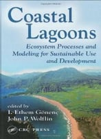 Coastal Lagoons: Ecosystem Processes And Modeling For Sustainable Use And Development