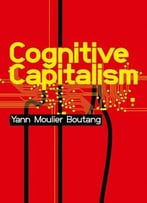 Cognitive Capitalism By Yann Moulier-Boutang