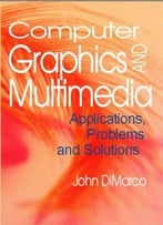 Computer Graphics And Multimedia: Applications, Problems And Solutions