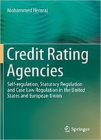 Credit Rating Agencies: Self-Regulation, Statutory Regulation And Case Law Regulation In The United States And…