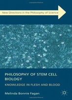 Dr Melinda Fagan, Philosophy Of Stem Cell Biology: Knowledge In Flesh And Blood