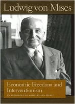Economic Freedom And Interventionism By Ludwig Von Mises