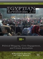 Egyptian Revolution 2.0: Political Blogging, Civic Engagement, And Citizen Journalism