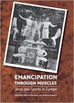 Emancipation Through Muscles: Jews And Sports In Europe By Michael Brenner