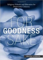 For Goodness Sake: Religious Schools And Education For Democratic Citizenry By Walter Feinberg