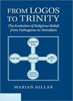 From Logos To Trinity: The Evolution Of Religious Beliefs From Pythagoras To Tertullian