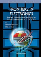 Frontiers In Electronics: Selected Papers From The Workshop On Frontiers In Electronics 2013