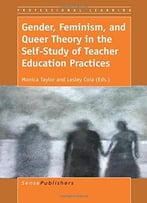 Gender, Feminism, And Queer Theory In The Self-Study Of Teacher Education Practices By Monica Taylor