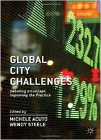 Global City Challenges: Debating A Concept, Improving The Practice
