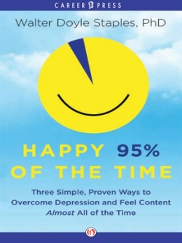 Happy 95% Of The Time: Three Simple, Proven Ways To Overcome Depression And Feel Content Almost All The Time
