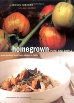 Homegrown Pure And Simple: Great Healthy Food From Garden To Table